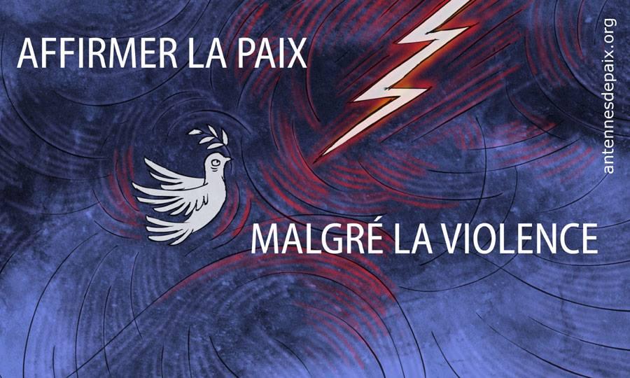 Affirmer la paix, malgré la violence
